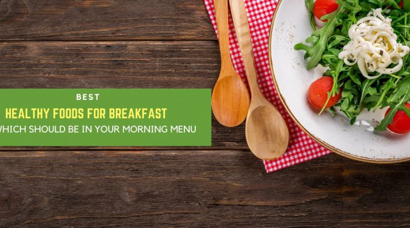 Best Healthy Foods for Breakfast
